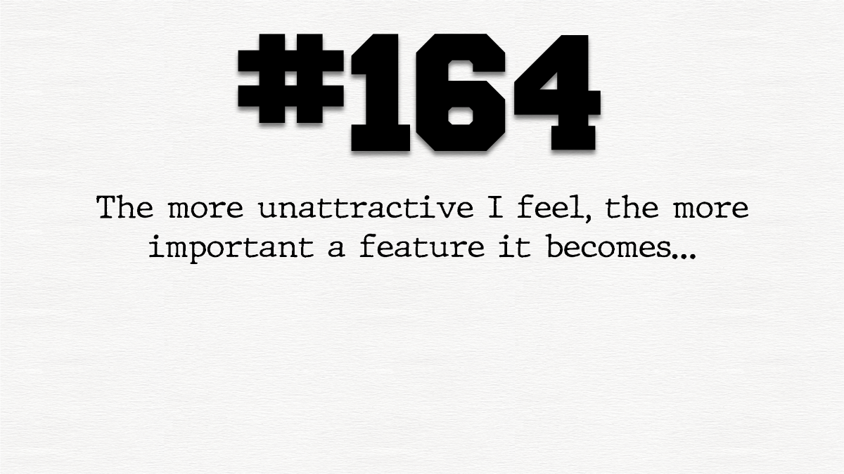Guy #164 – Attractiveness means nothing. Andeverything.