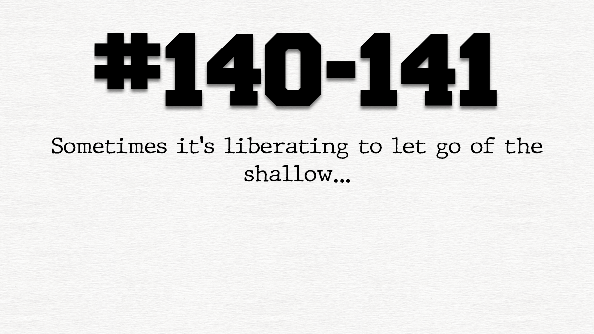Guy #140 and #141 – Letting go of theshallow…